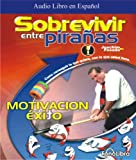 img - for Sobrevivir entre Piranas: Como Conseguir Lo Que Quiere, Con Lo Que Tiene (Spanish Edition) book / textbook / text book