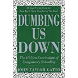 Dumbing Us Down: The Hidden Curriculum of Compulsory Schooling ~ John Taylor Gatto
