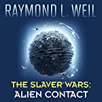 Alien Contact: The Slaver Wars, Book 2 | Raymond L. Weil