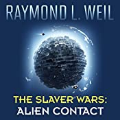 Alien Contact: The Slaver Wars, Book 2 | [Raymond L. Weil]