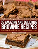 33 Amazing and Delicious Brownie Recipes - Learn How To Make Decadent Brownies From Scratch (The Brownie Recipe and Dessert Recipes Collection)