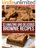 33 Amazing and Delicious Brownie Recipes - Learn How To Make Decadent Brownies From Scratch (The Brownie Recipe and Dessert Recipes Collection Book 1) (English Edition)