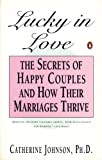 Lucky in Love: Secrets of Happy Couples and How Their Marriages Survive (0140177469) by Johnson, Catherine