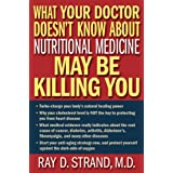 What Your Doctor Doesn't Know About Nutritional Medicine May Be Killing Youby Ray Strand