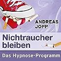 Nichtraucher bleiben Hörbuch von Andreas Jopp Gesprochen von:  N.N.