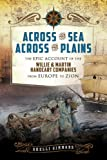 Across the Sea, Across the Plains: The Epic Account of the Willie and Martin Handcart Companies from Europe to Zion