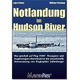 """Notlandung im Hudson River: Was geschah auf Flug 1549? Passagiere und Augenzeugen rekonstruieren die sensationelle Notwasserung von Flugkapit�n Sullenberger.von """"William Prochnau"""""""