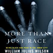 More Than Just Race: Being Black and Poor in the Inner City (Issues of Our Time) | [William Julius Wilson]