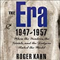 The Era, 1947-1957: When the Yankees, the Dodgers, and the Giants Ruled the World (       UNABRIDGED) by Roger Kahn Narrated by Allan Robertson