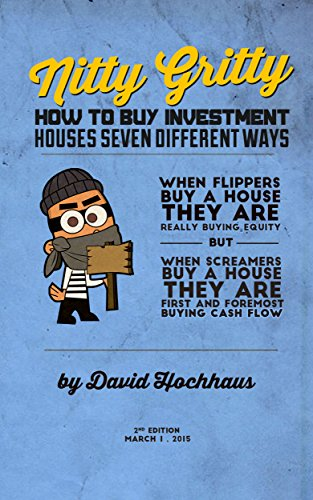 Nitty Gritty How To Buy Investment Houses Seven Different Ways: When flippers buy a house they are really buying equity, but when SCREAMers buy a house ... (S.C.R.E.A.M. Real Estate Investing Book 4) PDF