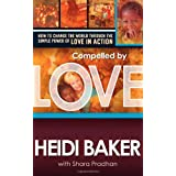 Compelled By Love : How We Change the World Through the Simple Power of Love in Actionby Heidi Baker