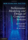 img - for Performance Modeling and Design of Computer Systems: Queueing Theory in Action book / textbook / text book