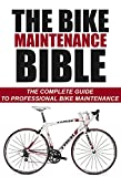 Road Bike Maintenance: The Complete Guide To Professional Road Bike Maintenance (Bike Maintenance, Bike, Maintenance, Road Bike)