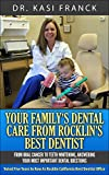 Your Familys Dental Care: From Oral Cancer to Teeth Whitening, Answering Your Most Important Dental Questions
