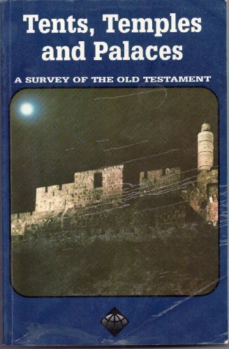 Tents, temples, and palaces: A survey of the Old Testament (The ICI Christian Service program)