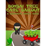Bonsai Tree Care Bailout: A Beginner's Bonsai Guide (Bonsai Cultivation and Care Book 1) ~ Little  Pearl