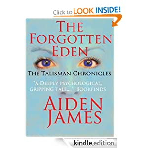 Free Kindle Book: The Forgotten Eden (The Talisman Chronicles #1), by Aiden James. Publisher: Aiden James Fiction (October 2, 2010)