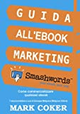 Guida all'Ebook Marketing Smashwords (Smashwords Guides) (Italian Edition)