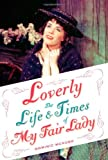 Loverly: The Life and Times of My Fair Lady (Broadway Legacies)