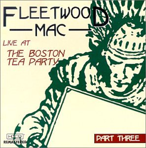 Fleetwood Mac - The Live at the Boston Tea Party, Pt. 1-3 Box - Zortam Music