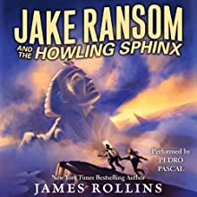 Jake Ransom and the Howling Sphinx (       UNABRIDGED) by James Rollins Narrated by Pedro Pascal