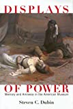 Displays of Power: Memory and Amnesia in the American Museum (0814718892) by Steven C. Dubin