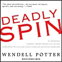 Deadly Spin: An Insurance Company Insider Speaks Out on How Corporate PR Is Killing Health Care and Deceiving Americans (       UNABRIDGED) by Wendell Potter Narrated by Patrick Lawlor