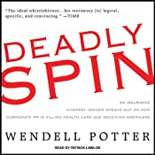 Deadly Spin: An Insurance Company Insider Speaks Out on How Corporate PR Is Killing Health Care and Deceiving Americans | [Wendell Potter]