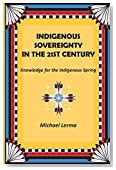 Indigenous Sovereignty in the 21st Century: Knowledge for the Indigenous Spring
