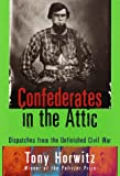 Confederates in the Attic: Dispatches from the Unfinished Civil War (0679439781) by Tony Horwitz
