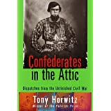 Confederates in the Attic : Dispatches from the Unfinished Civil War ~ Tony Horwitz