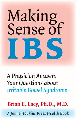 Making Sense of IBS: A Physician Answers Your Questions about Irritable Bowel Syndrome (A Johns Hopkins Press Health Boo