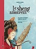 Le sheng amoureux (1CD audio) par Claude Clément