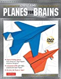Planes for Brains: 28 Innovative Origami Airplane Designs [Full-Color Book & Instructional DVD]