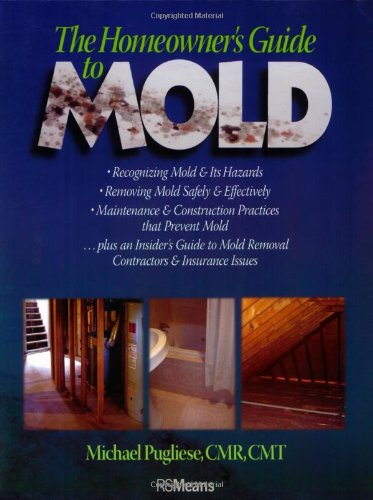 The Homeowner's Guide to Mold - RSMeans - RS-67344 - ISBN: 0876298218 - ISBN-13: 9780876298213