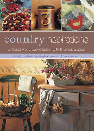 Country Inspirations: A Treasury Of Creative Ideas With Timeless Appeal by Liz Trigg, Tessa Evelegh, Stewart Walton, Sally Walton