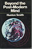 Beyond the Post-modern Mind (0824504577) by Smith, Huston