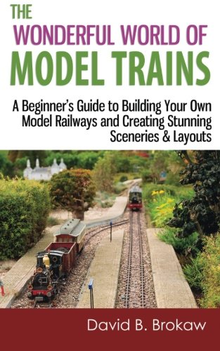 The Wonderful World of Model Trains: A Beginner's Guide to Building Your Own Model Railways and Creating Stunning Sceneries & Layouts (Model Trains compare prices)