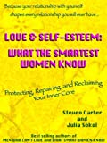 LOVE & SELF-ESTEEM: WHAT THE SMARTEST WOMEN KNOW