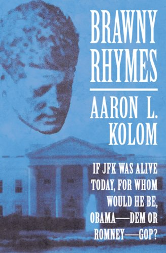 brawny-rhymes-if-jfk-was-alive-today-for-whom-would-he-be-obama-dem-or-romney-gop-english-edition