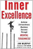 Inner Excellence: Achieve Extraordinary Business Success through Mental Toughness (0071635041) by Murphy, Jim