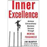 Inner Excellence: Achieve Extraordinary Business Success through Mental Toughnessby Jim Murphy