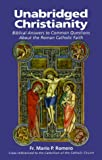 Unabridged Christianity: Biblical Answers to Common Questions About the Roman Catholic Faith
