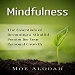 Mindfulness: The Essentials of Becoming a Mindful Person for Your Personal Growth | Moe Alodah