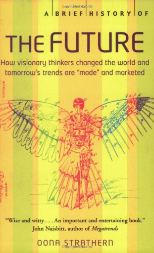 A Brief History of the Future: How Visionary Thinkers Changed the World and Tomorrow's Trends Are 'Made' and Marketed