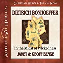Dietrich Bonhoeffer: In the Midst of Wickedness (Christian Heroes: Then & Now) (       UNABRIDGED) by Janet Benge, Geoff Benge Narrated by Tim Gregory