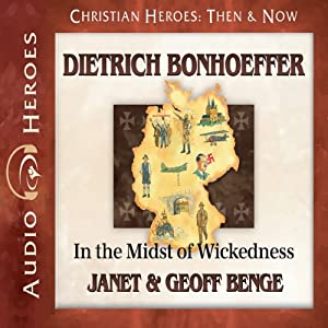 Dietrich Bonhoeffer: In the Midst of Wickedness (Christian Heroes: Then & Now) | [Janet Benge, Geoff Benge]