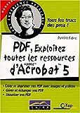 echange, troc Patrick Fabre - PDF, exploitez toutes les ressources d'Adobe Acrobat 5