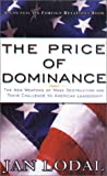 img - for The Price of Dominance: The New Weapons of Mas Destruction and Their Challenge to American Leadership book / textbook / text book