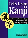 Let's Learn Kanji: An Introduction to Radicals, Components and 250 Very Basic Kanji
